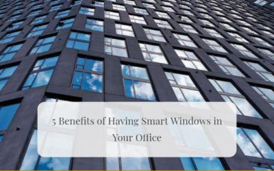5 Benefits of Having Smart Windows in Your Office