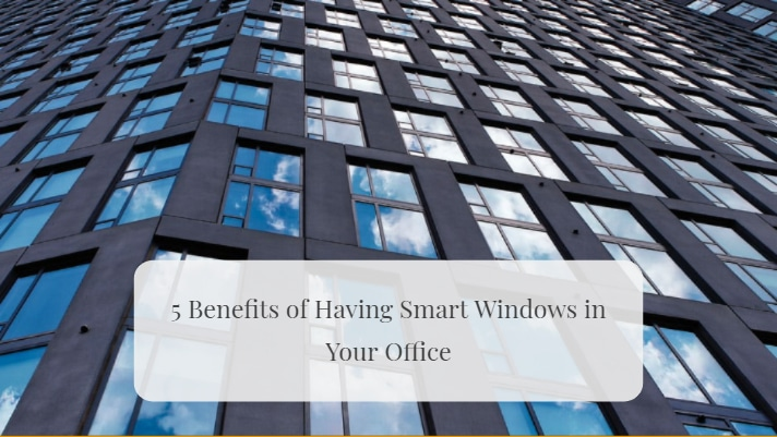 5 Benefits of Having Smart Windows in Your Office